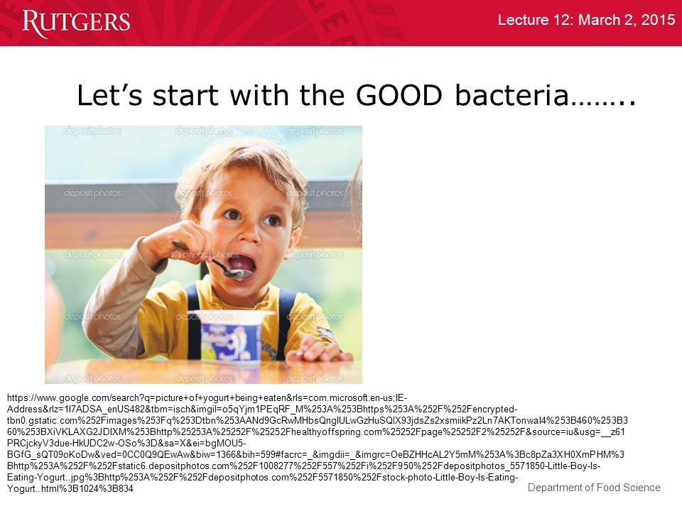 Department of Food Science Lecture 12: March 2, 2015 Let's start with the GOOD bacteria…….. https://www.google.com/search?q=picture+of+yogurt+being+ea