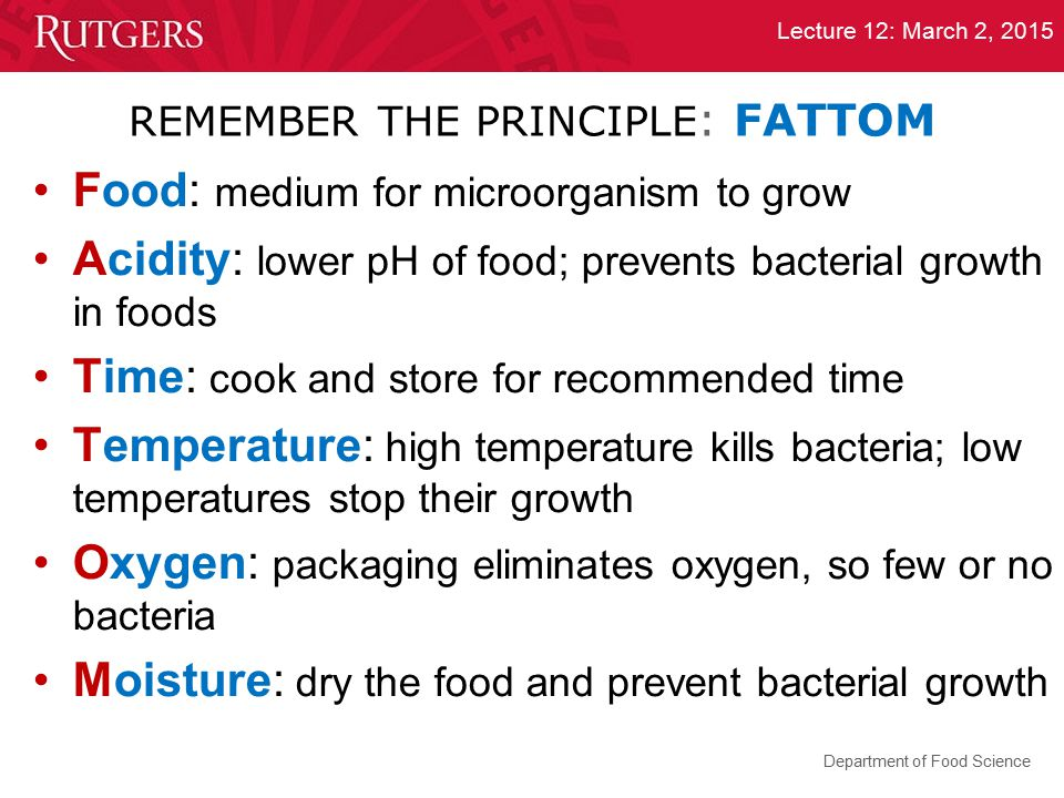 Department of Food Science Lecture 12: March 2, 2015 REMEMBER THE PRINCIPLE : FATTOM Food: medium for microorganism to grow Acidity: lower pH of food;