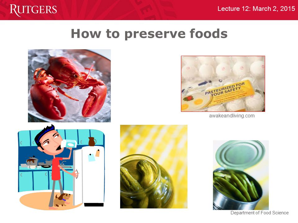 Department of Food Science Lecture 12: March 2, 2015 How to preserve foods awakeandliving.com
