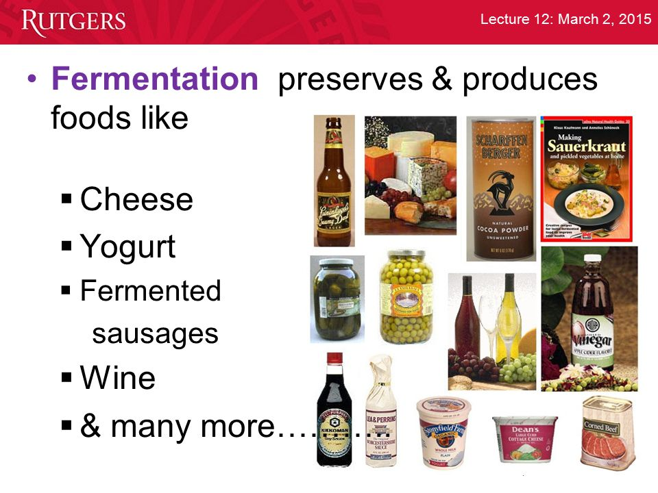 Department of Food Science Lecture 12: March 2, 2015 Fermentation preserves & produces foods like  Cheese  Yogurt  Fermented sausages  Wine  & ma