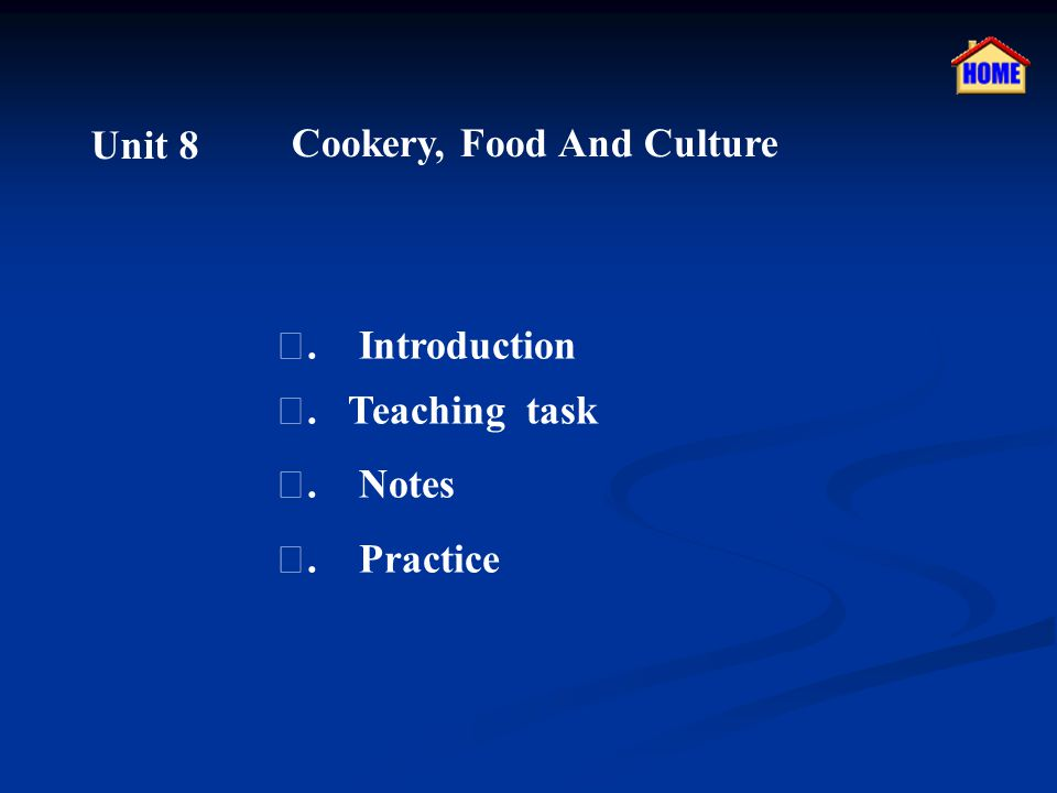 Unit 8 Cookery, Food And Culture Ⅰ. Introduction Ⅱ. Teaching task Ⅲ. Notes Ⅳ. Practice