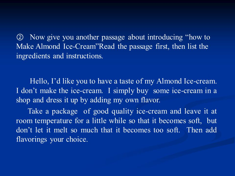 ② Now give you another passage about introducing how to Make Almond Ice-Cream Read the passage first, then list the ingredients and instructions.