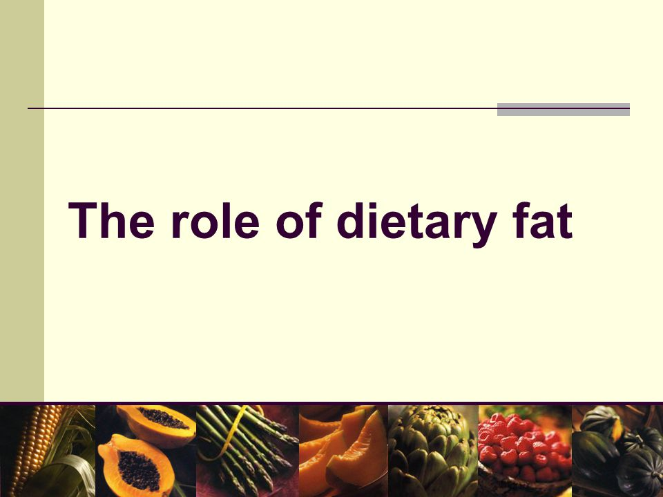 The role of dietary fat