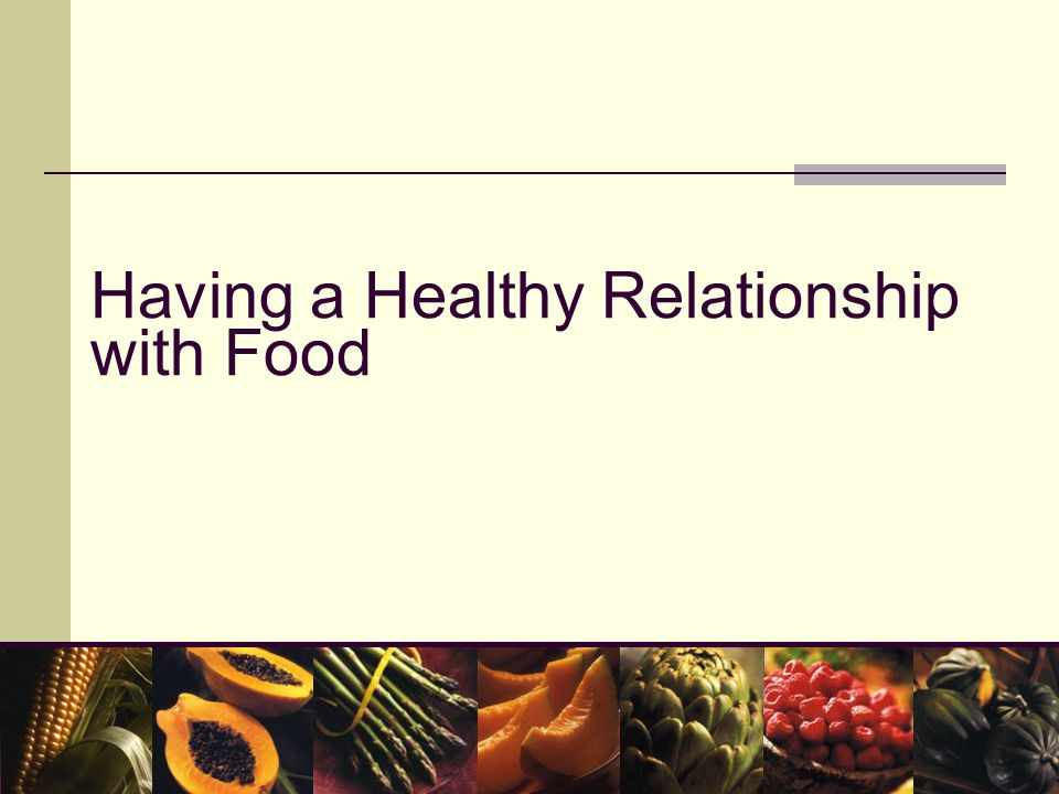 Having a Healthy Relationship with Food