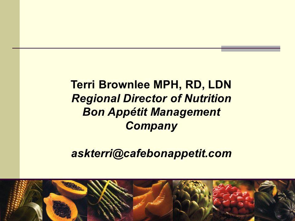 Terri Brownlee MPH, RD, LDN Regional Director of Nutrition Bon Appétit Management Company askterri@cafebonappetit.com