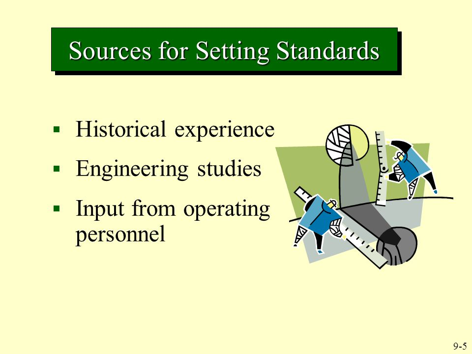 9-5  Historical experience  Engineering studies  Input from operating personnel Sources for Setting Standards