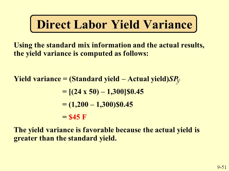 9-51 Using the standard mix information and the actual results, the yield variance is computed as follows: Yield variance = (Standard yield – Actual y