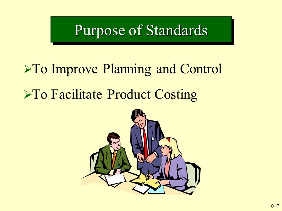 9-7  To Improve Planning and Control  To Facilitate Product Costing Purpose of Standards
