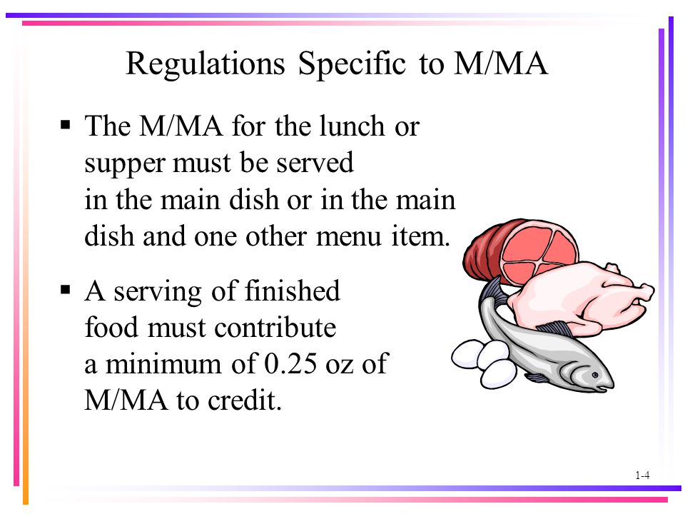 1-4 Regulations Specific to M/MA  The M/MA for the lunch or supper must be served in the main dish or in the main dish and one other menu item.