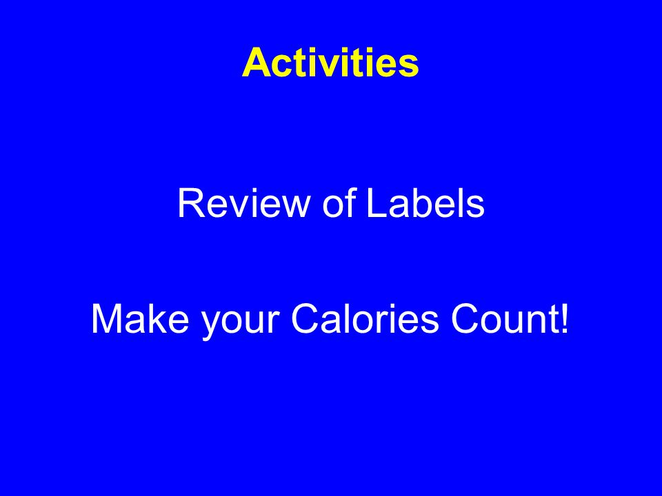 Activities Review of Labels Make your Calories Count!
