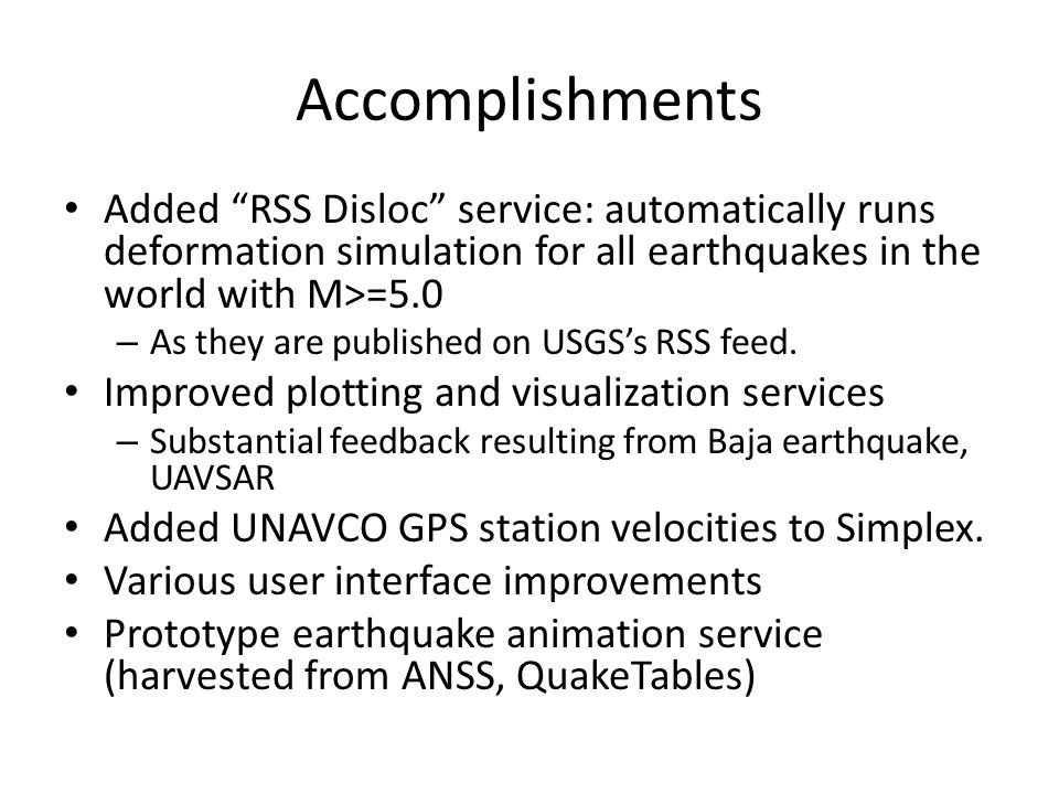 "Accomplishments Added ""RSS Disloc"" service: automatically runs deformation simulation for all earthquakes in the world with M>=5.0 – As they are publi"
