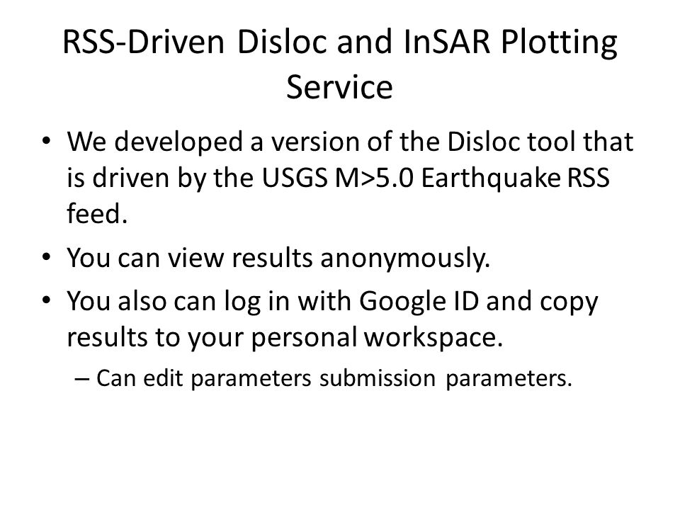 RSS-Driven Disloc and InSAR Plotting Service We developed a version of the Disloc tool that is driven by the USGS M>5.0 Earthquake RSS feed. You can v