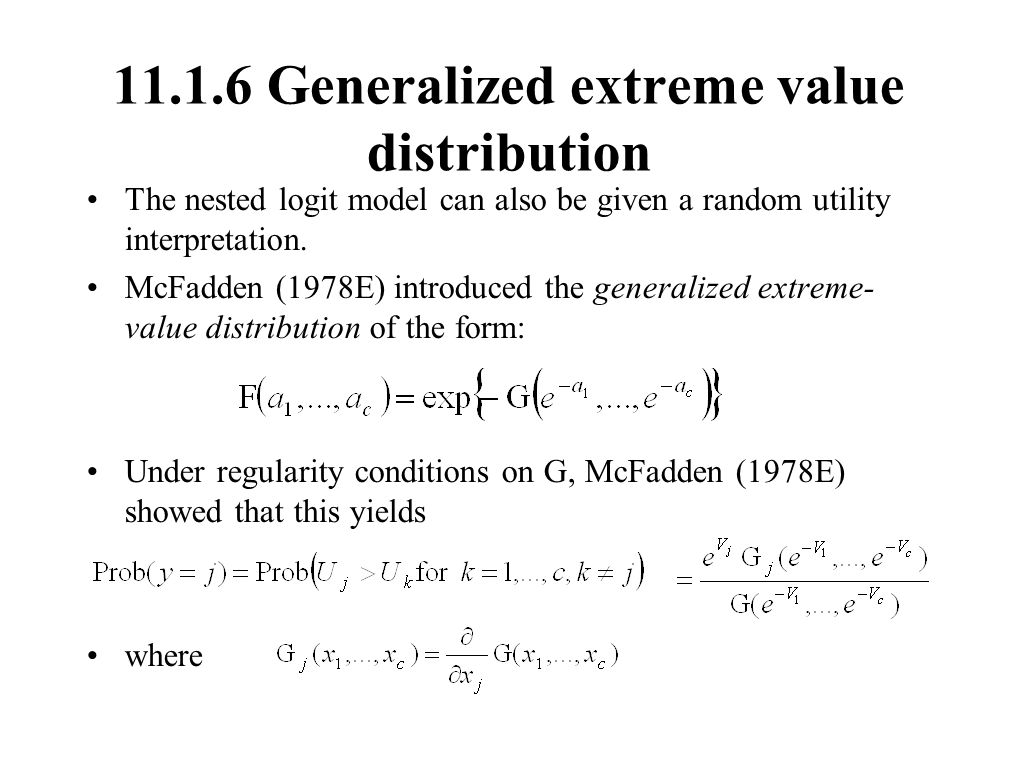 11.1.6 Generalized extreme value distribution The nested logit model can also be given a random utility interpretation. McFadden (1978E) introduced th