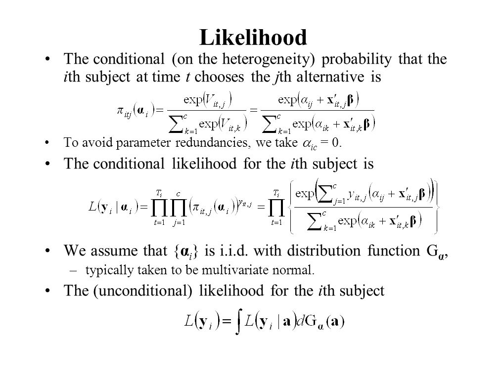 Likelihood The conditional (on the heterogeneity) probability that the ith subject at time t chooses the jth alternative is To avoid parameter redunda