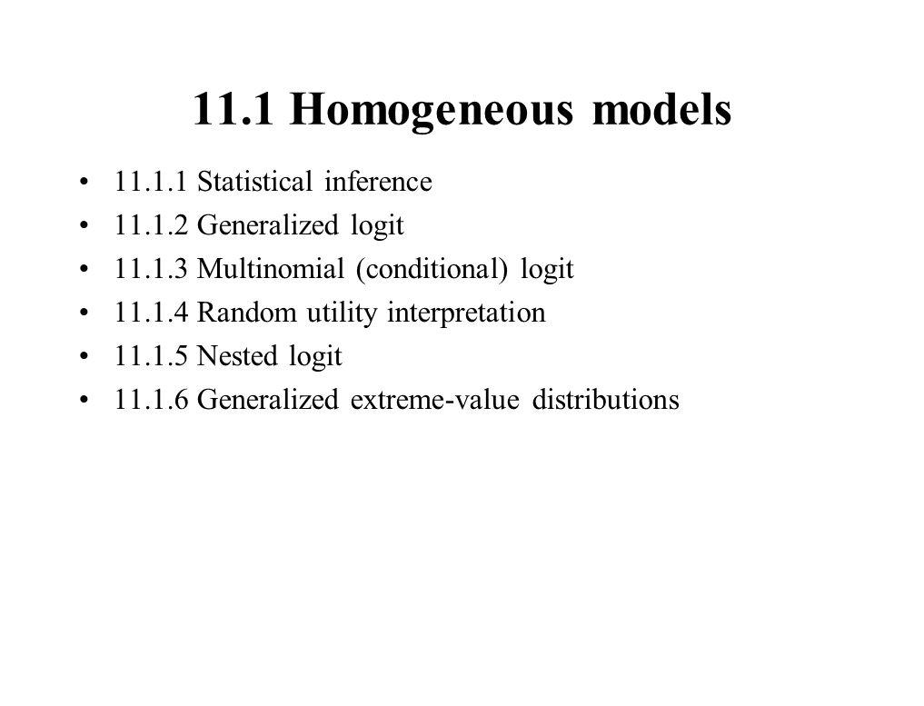 11.1 Homogeneous models 11.1.1 Statistical inference 11.1.2 Generalized logit 11.1.3 Multinomial (conditional) logit 11.1.4 Random utility interpretat