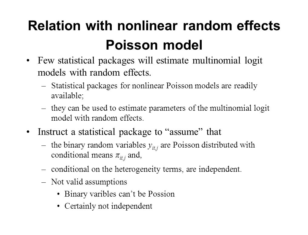 Relation with nonlinear random effects Poisson model Few statistical packages will estimate multinomial logit models with random effects. –Statistical