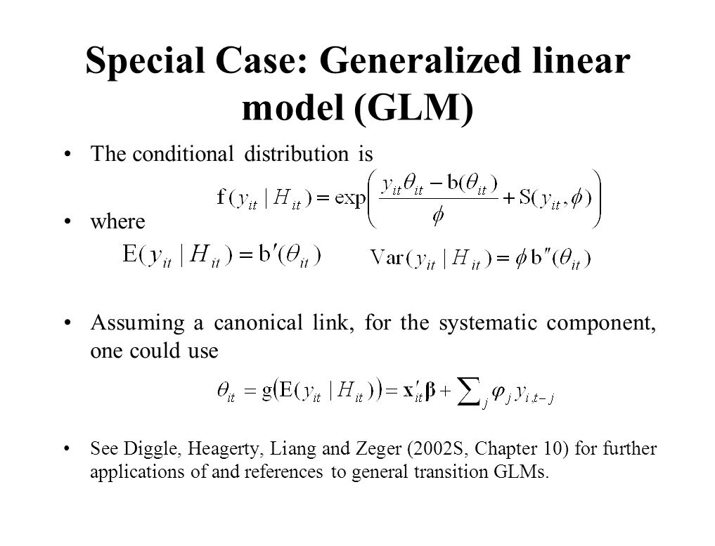 Special Case: Generalized linear model (GLM) The conditional distribution is where Assuming a canonical link, for the systematic component, one could