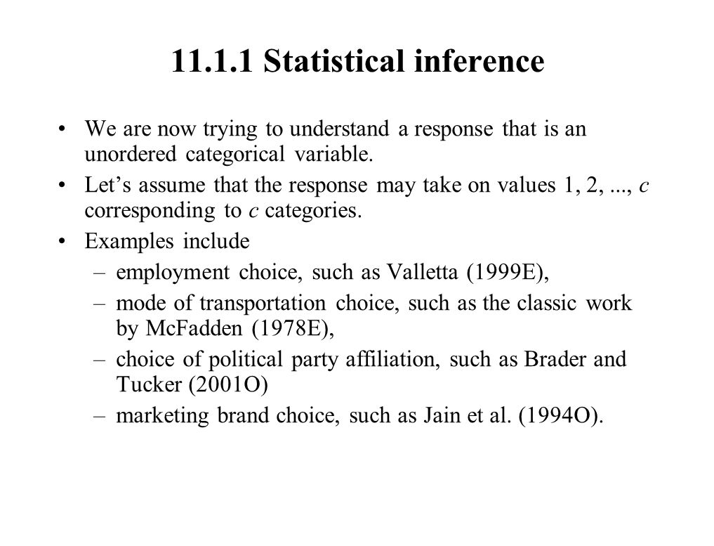 11.1.1 Statistical inference We are now trying to understand a response that is an unordered categorical variable. Let's assume that the response may