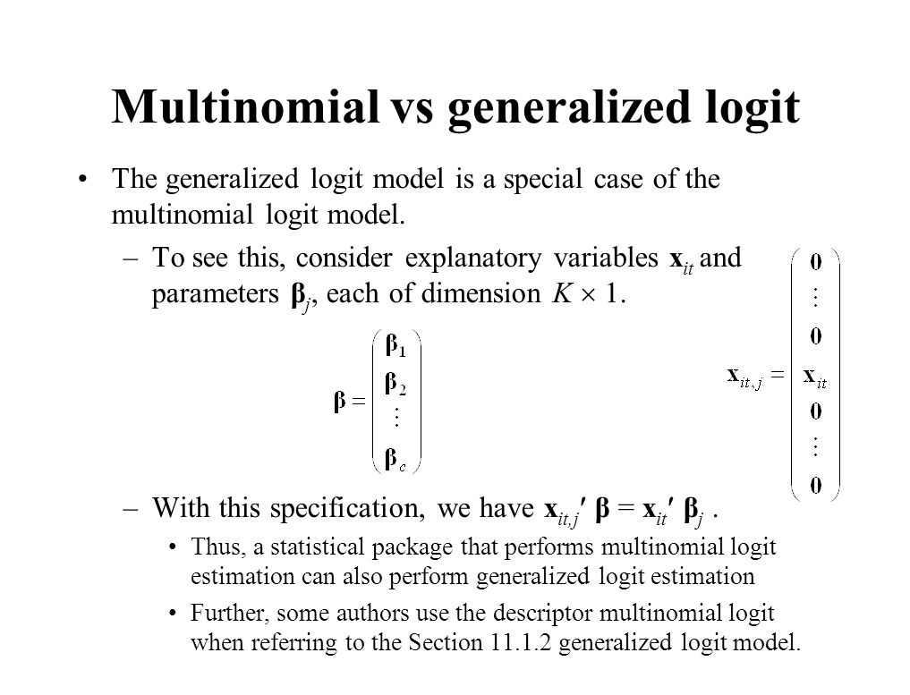 Multinomial vs generalized logit The generalized logit model is a special case of the multinomial logit model. –To see this, consider explanatory vari