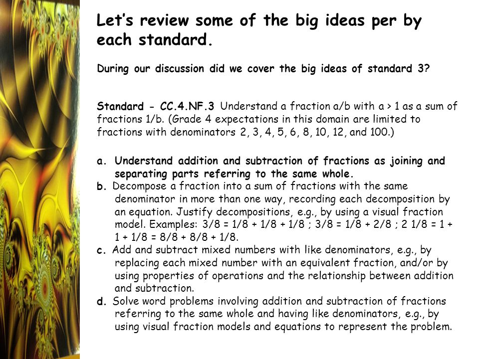 Let's review some of the big ideas per by each standard. During our discussion did we cover the big ideas of standard 3? Standard - CC.4.NF.3 Understa