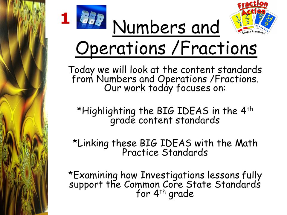Numbers and Operations /Fractions Today we will look at the content standards from Numbers and Operations /Fractions. Our work today focuses on: *High