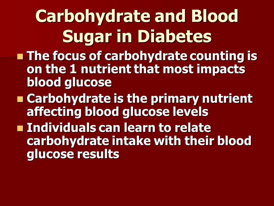Carbohydrate and Blood Sugar in Diabetes The focus of carbohydrate counting is on the 1 nutrient that most impacts blood glucose The focus of carbohyd