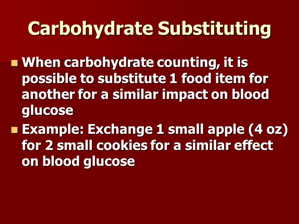 Carbohydrate Substituting When carbohydrate counting, it is possible to substitute 1 food item for another for a similar impact on blood glucose When