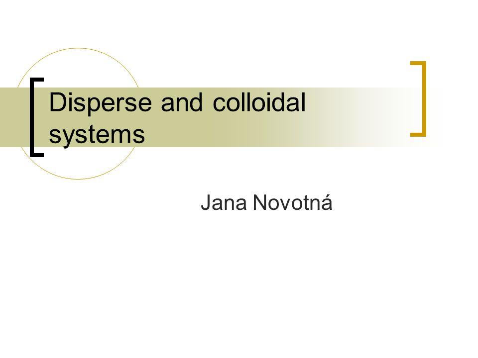 Disperse and colloidal systems Jana Novotná