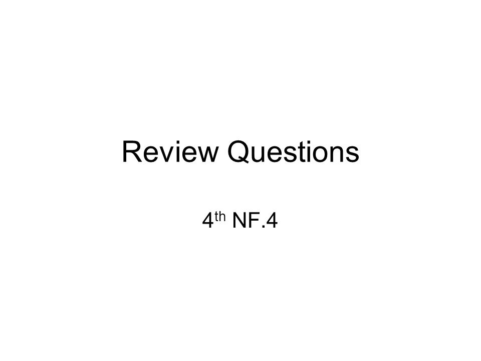 Review Questions 4 th NF.4