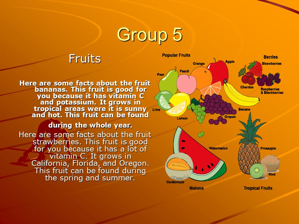 Group 5 Fruits Here are some facts about the fruit bananas.