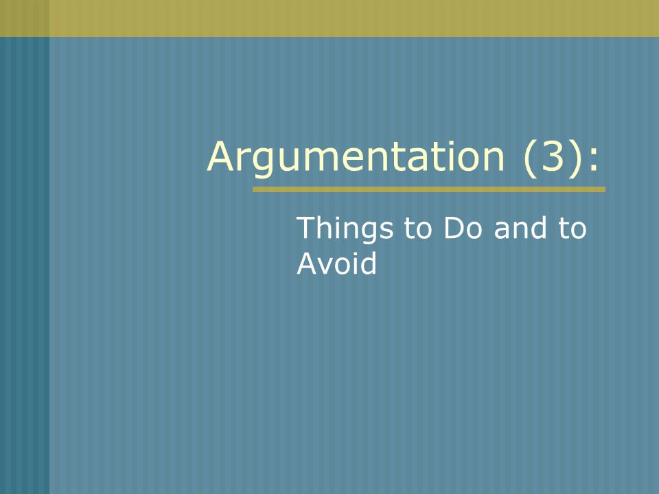 Argumentation (3): Things to Do and to Avoid