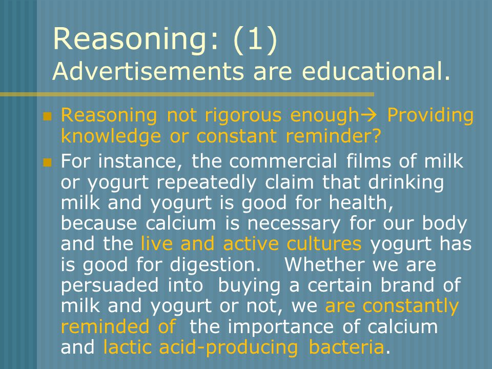 Reasoning: (1) Advertisements are educational. Reasoning not rigorous enough  Providing knowledge or constant reminder? For instance, the commercial
