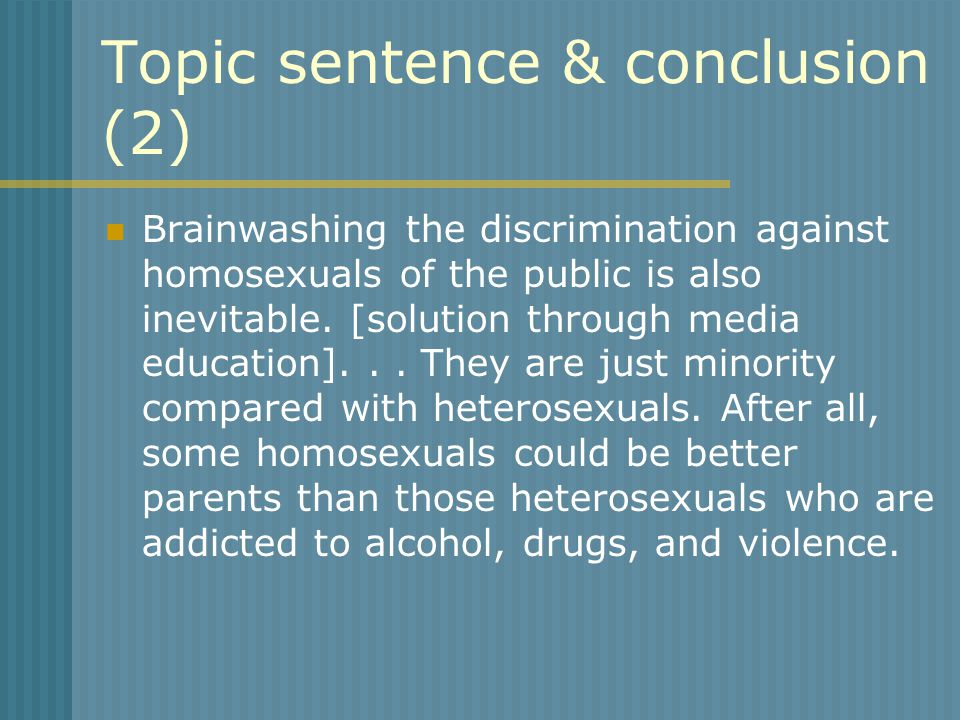 Topic sentence & conclusion (2) Brainwashing the discrimination against homosexuals of the public is also inevitable.