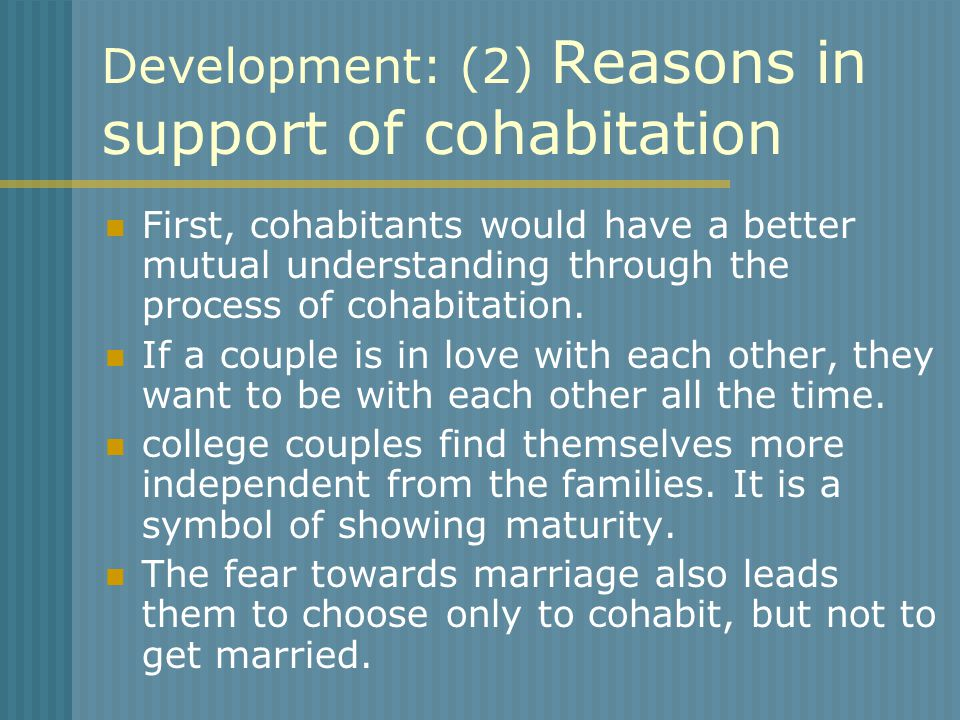 Development: (2) Reasons in support of cohabitation First, cohabitants would have a better mutual understanding through the process of cohabitation.