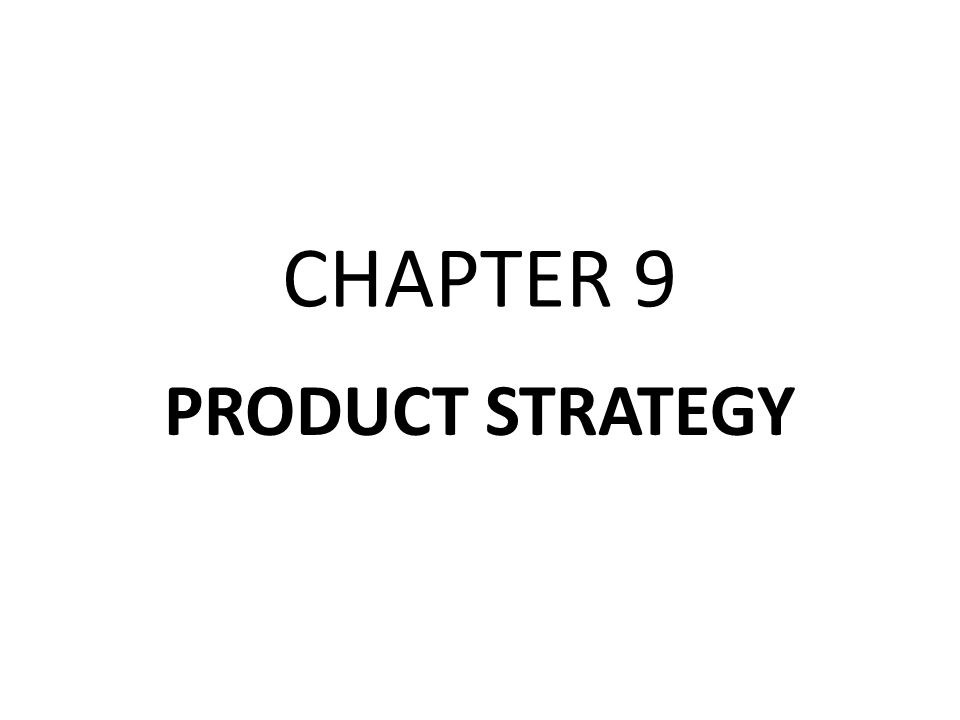 CHAPTER 9 PRODUCT STRATEGY