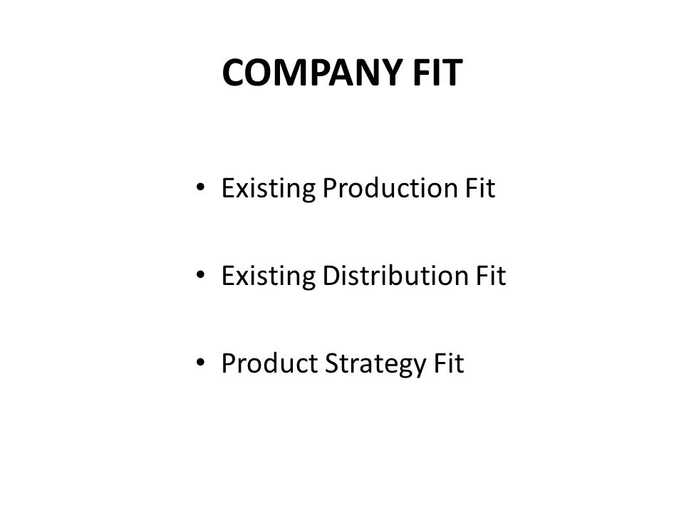 COMPANY FIT Existing Production Fit Existing Distribution Fit Product Strategy Fit