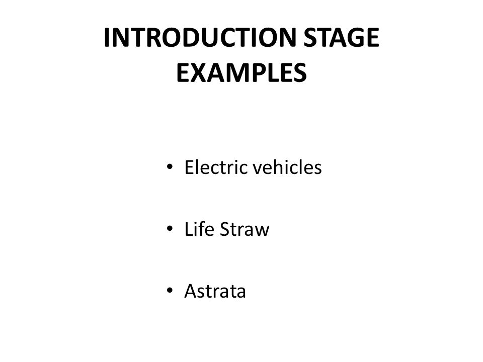 INTRODUCTION STAGE EXAMPLES Electric vehicles Life Straw Astrata