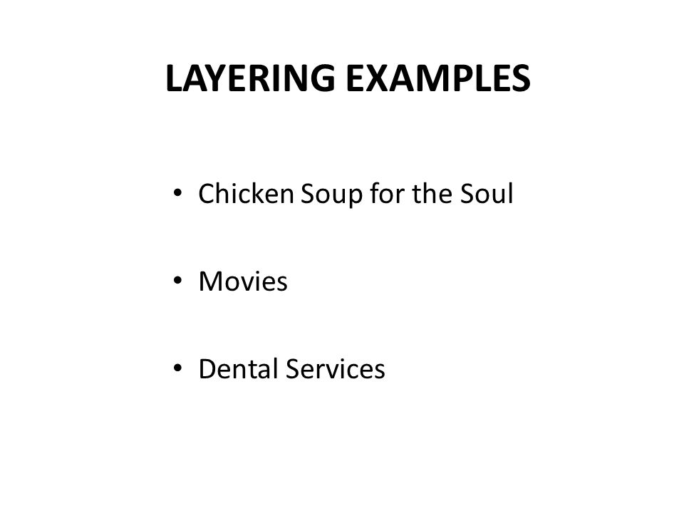 LAYERING EXAMPLES Chicken Soup for the Soul Movies Dental Services