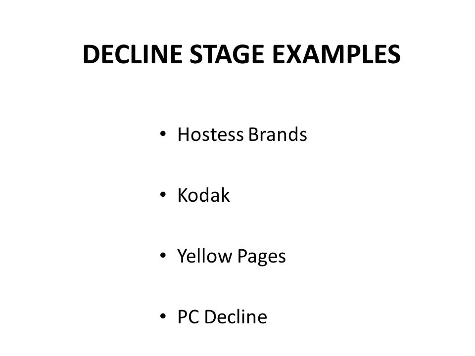 DECLINE STAGE EXAMPLES Hostess Brands Kodak Yellow Pages PC Decline