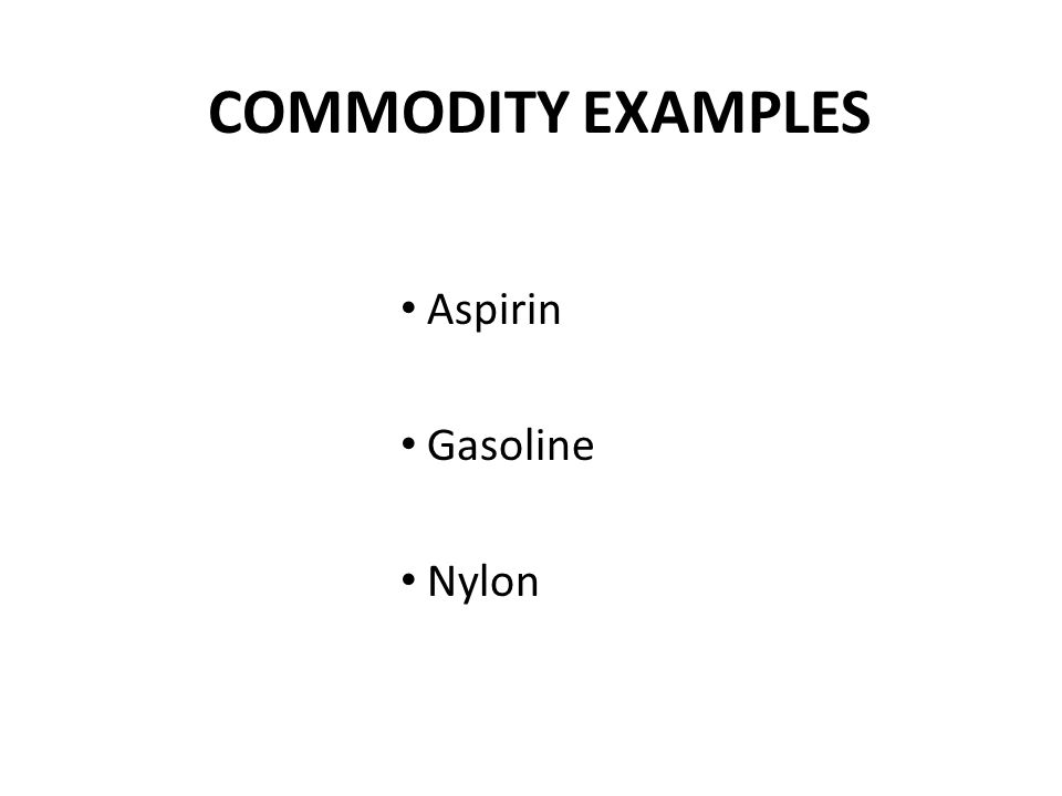 COMMODITY EXAMPLES Aspirin Gasoline Nylon