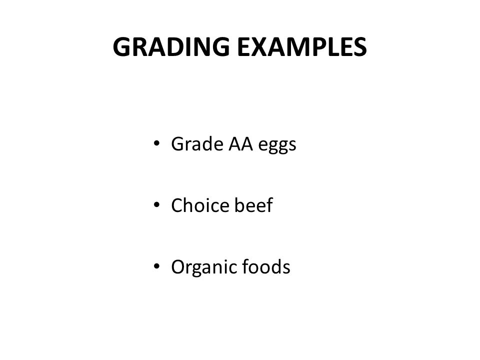 GRADING EXAMPLES Grade AA eggs Choice beef Organic foods