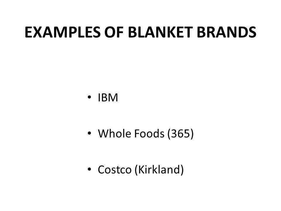 EXAMPLES OF BLANKET BRANDS IBM Whole Foods (365) Costco (Kirkland)