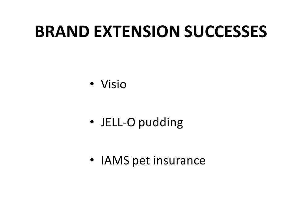 BRAND EXTENSION SUCCESSES Visio JELL-O pudding IAMS pet insurance