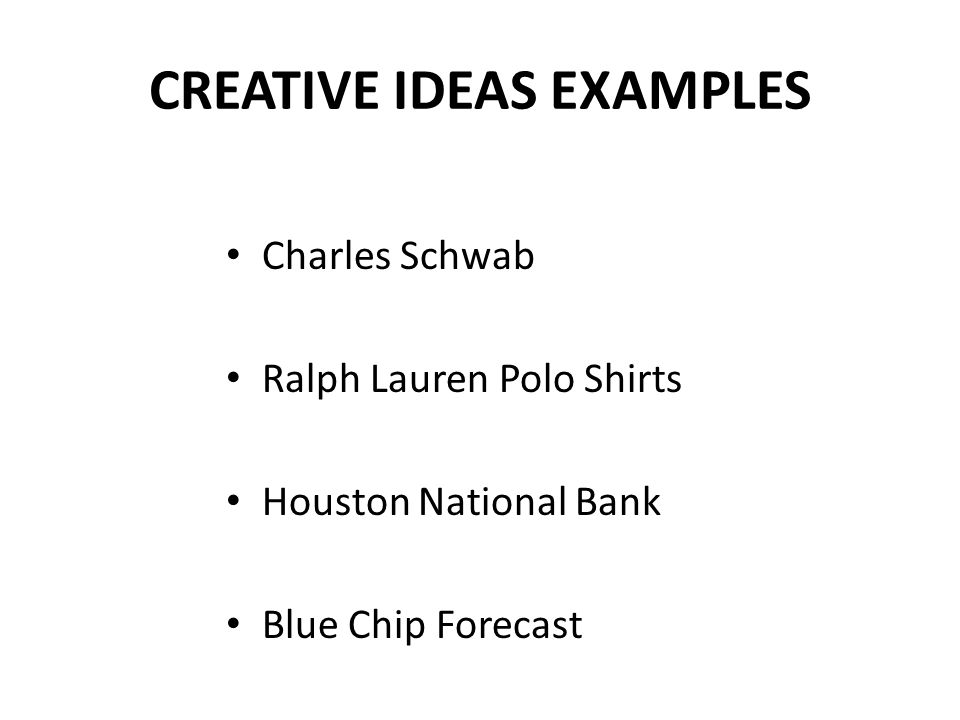 CREATIVE IDEAS EXAMPLES Charles Schwab Ralph Lauren Polo Shirts Houston National Bank Blue Chip Forecast