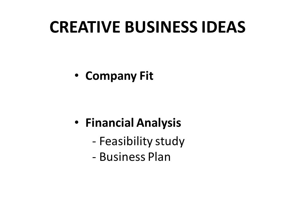 CREATIVE BUSINESS IDEAS Company Fit Financial Analysis - Feasibility study - Business Plan