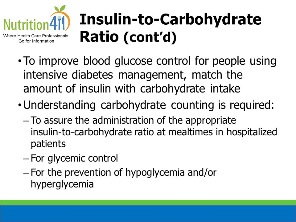 Insulin-to-Carbohydrate Ratio (cont'd) To improve blood glucose control for people using intensive diabetes management, match the amount of insulin wi