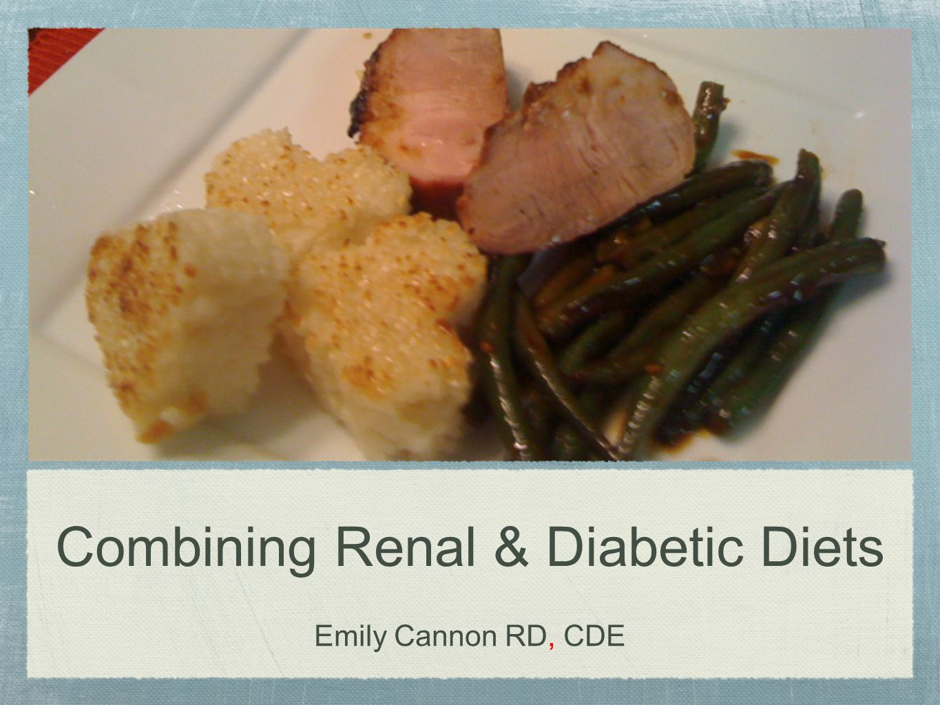 Combining Renal & Diabetic Diets Emily Cannon RD, CDE