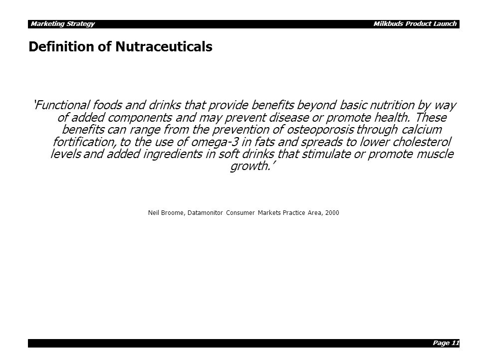 Page 11 Marketing Strategy Milkbuds Product Launch Definition of Nutraceuticals 'Functional foods and drinks that provide benefits beyond basic nutrit