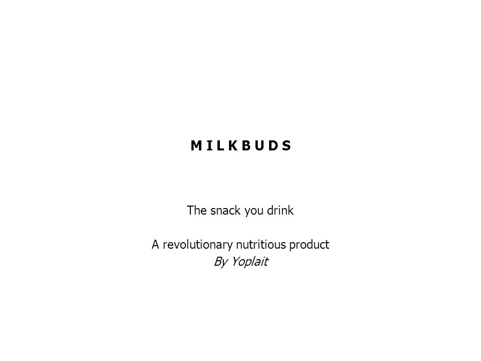 M I L K B U D S The snack you drink A revolutionary nutritious product By Yoplait