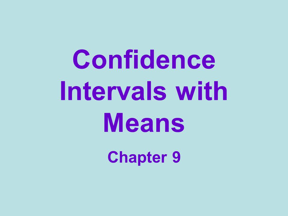 Confidence Intervals with Means Chapter 9